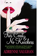 Fur Coat & No Knickers: An acclaimed collection of short stories and poems by Adrienne Vaughan Kindle Edition
