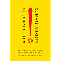 A Field Guide to Climate Anxiety: How to Keep Your Cool on a Warming Planet (English Edition)
