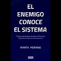 El enemigo conoce el sistema: Manipulación de ideas, personas e influencias después de la economía de la atención…