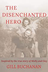 The Disenchanted Hero: Inspired by the True Story of Molly and Guy Kindle Edition