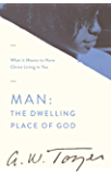Man: The Dwelling Place of God: What it Means to Have Christ Living in You (English Edition)