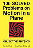 100 Solved Problems on Motion in a Plane: Objective Physics