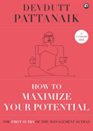 How to Maximize Your Potential (Management Sutras Book 1)