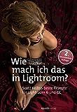Wie mach ich das in Lightroom?: Scott Kelbys beste Rezepte für Lightroom 6 und CC