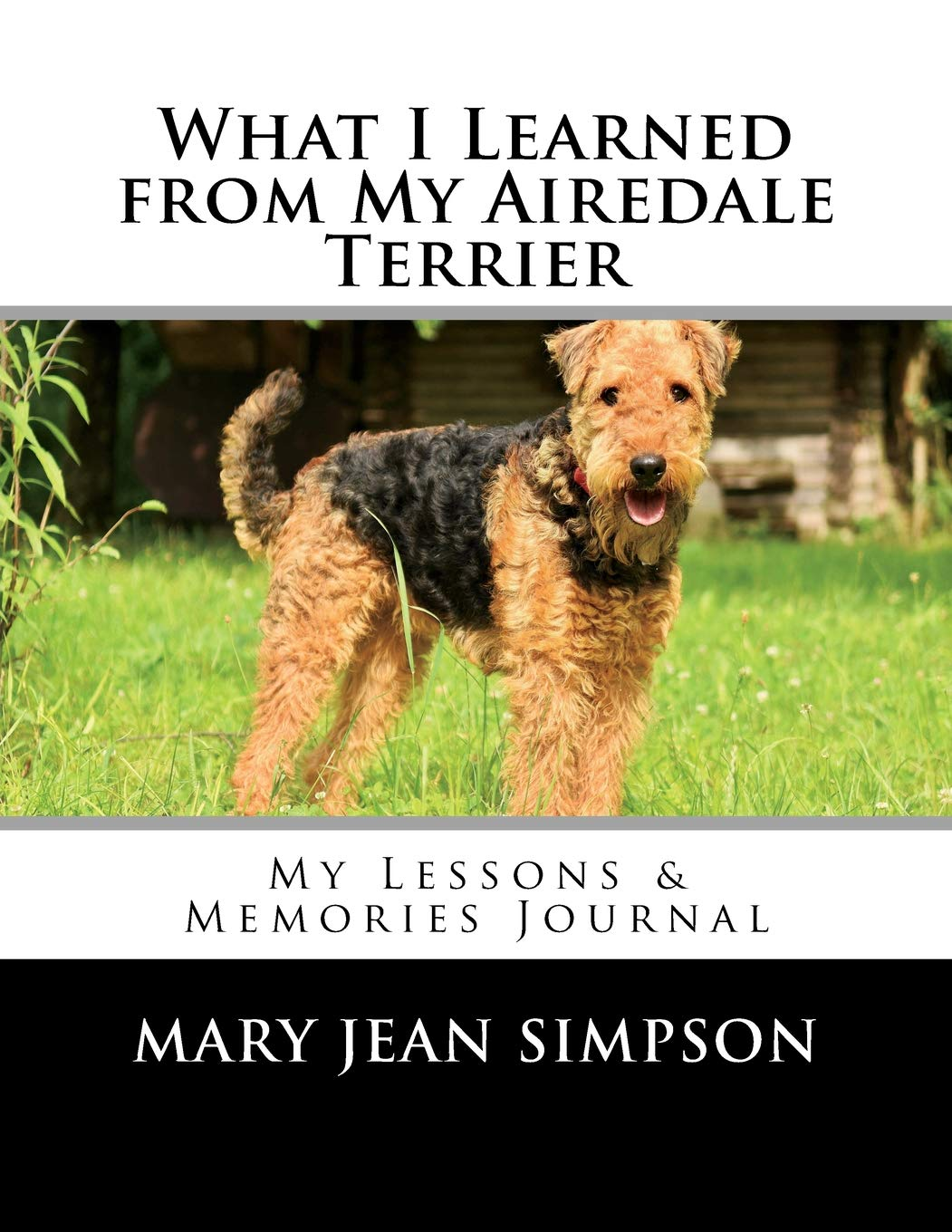 What I Learned from My Airedale Terrier: My Lessons & Memories Journal