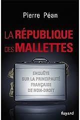 La République des mallettes : Enquête sur la principauté française de non-droit (Documents) Format Kindle