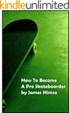 How To Become A Pro Skateboarder: Becoming A Professional In The Skateboarding World