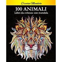 100 Animali da colorare con mandala: Libro da colorare per adulti di 100 pagine con fantastici animali. Libro antistress…
