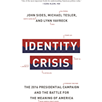 Identity Crisis: The 2016 Presidential Campaign and the Battle for the Meaning of America (English Edition)