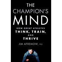 The Champion's Mind: How Great Athletes Think, Train, and Thrive