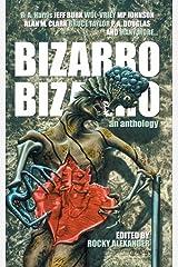 Bizarro Bizarro: An Anthology Kindle Edition