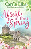 Absent in the Spring: the perfect feel-good romance (The Shakespeare Sisters)