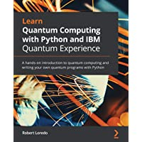 Learn Quantum Computing with Python and IBM Quantum Experience: A hands-on introduction to quantum computing and writing…