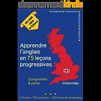Apprendre l'anglais en 75 leçons progressives : Comprendre et parler - Méthode 100% intégrale: Grammaire - Conjugaison…