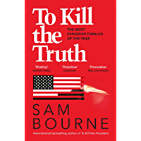 To Kill the Truth: an explosive political thriller (English Edition)