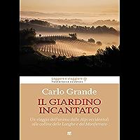 Il giardino incantato: Un viaggio dell'anima dalle Alpi occidentali alle colline delle Langhe e del Monferrato (Italian…