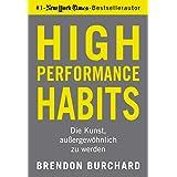 High Performance Habits: Die Kunst, außergewöhnlich zu werden