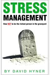 STRESS Management (anxiety, relaxation & pressure): how NOT to be the richest person in the graveyard Kindle Edition