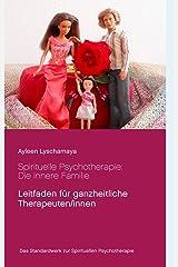 Spirituelle Psychotherapie: Die innere Familie: Leitfaden für ganzheitliche Therapeuten/innen (Ayleen Lyschamaya - neues Bewusstsein 1) Kindle Ausgabe