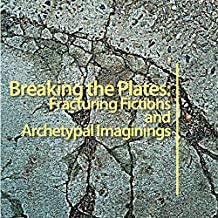 Breaking The Plates: Fracturing Fictions and Archetypal Imaginings (English Edition)