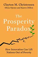 THE PROSPERITY PARADOX: How Innovation Can Lift Nations Out of Poverty (Harper Business) Hardcover