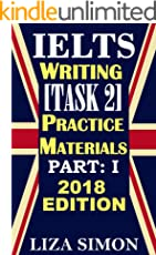IELTS Writing [Task 2] Practice Materials, Part: 1: 2018 Edition (IELTS Writing Books by Liza Simon)