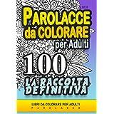 Parolacce da Colorare per Adulti - 100 - LA RACCOLTA DEFINITIVA: Libri da colorare per adulti parolacce, insulti divertenti,