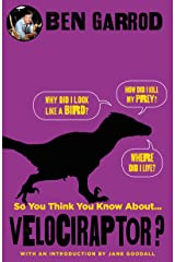 So You Think You Know About Velociraptor? (So You Think You Know About... Dinosaurs?) Hardcover