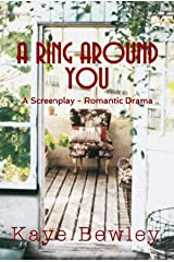 A RING AROUND YOU: The Screenplay - A Romantic Drama Kindle Edition