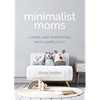 Minimalist Moms: Living and Parenting with Simplicity (English Edition)