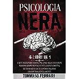 Psicologia Nera: 6 LIBRI IN 1 L'Arte della Persuasione, PNL,Linguaggio del Corpo, Manipolazione Mentale e Intelligenza Emotiv