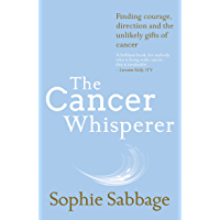 The Cancer Whisperer: How to let cancer heal your life (English Edition)
