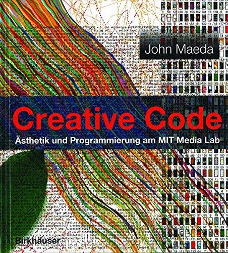 Creative Code. Ästhetik und Programmierung am MIT Media Lab