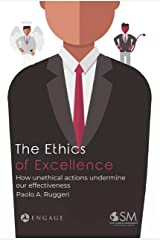The Ethics Of Excellence: How unethical actions undermine our effectiveness (English Edition) Formato Kindle