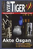 Vier Tiger: Akte Ösgan (Sammelband 4) (Vier Tiger - Sammelband, Band 4)