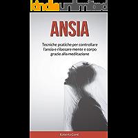 Ansia: Tecniche Pratiche per Controllare l'ansia e Rilassare Mente e Corpo Grazie alla Meditazione