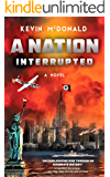 A Nation Interrupted: An Alternate History Novel