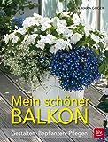 Mein schöner Balkon: Gestalten · Bepflanzen · Pflegen (BLV)