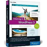 Einstieg in WordPress 5: So erstellen Sie WordPress-Websites. Über 500 Seiten Praxis, mit zahlreichen Abbildungen und…