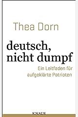 deutsch, nicht dumpf: Ein Leitfaden für aufgeklärte Patrioten Kindle Ausgabe
