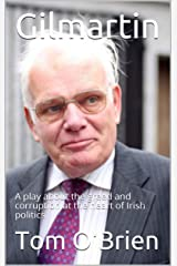 Gilmartin: A play about the greed and corruption at the heart of Irish politics Kindle Edition