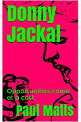 Donny Jackal: Opportunities come at a cost Kindle Edition