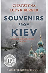 Souvenirs from Kiev: Ukraine and Ukrainians in WWII (A Collection of Short Stories) Kindle Edition