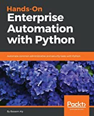 Hands-On Enterprise Automation with Python: Automate common administrative and security tasks with Python