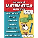 Quaderno di matematica classe prima scuola elementare: Numeri fino al 20, Addizioni fino al 20, Sottrazioni fino al 20, Conte