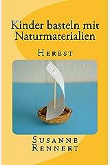 Kinder basteln mit Naturmaterialien: Herbst Kindle Ausgabe