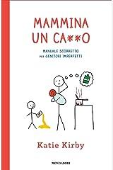 Mammina un ca**o: Manuale scorretto per genitori imperfetti (Italian Edition) Kindle Edition