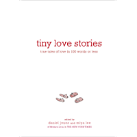 Tiny Love Stories: True Tales of Love in 100 Words or Less (English Edition)