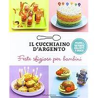 Il Cucchiaino d  39 Argento  Vol  4 Feste Sfiziose per Bambini  100 Torte Dolcetti e Snack