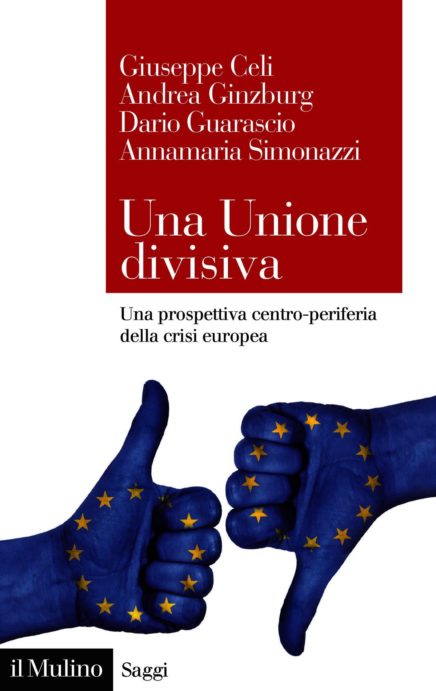 Una Unione divisiva: Una prospettiva centro-periferia della crisi europea (Saggi) di Giuseppe Celi